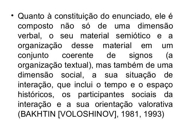 • Quanto à constituição do enunciado, ele écomposto não só de uma dimensãoverbal, o seu material semiótico e aorganização ...