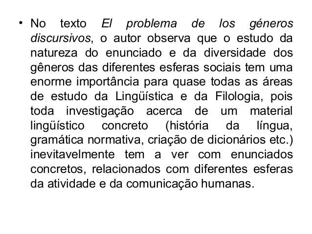 • No texto El problema de los génerosdiscursivos, o autor observa que o estudo danatureza do enunciado e da diversidade do...