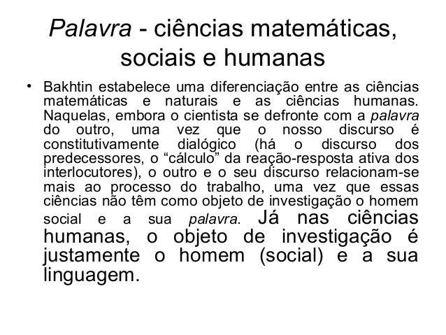 Palavra - ciências matemáticas,sociais e humanas• Bakhtin estabelece uma diferenciação entre as ciênciasmatemáticas e natu...