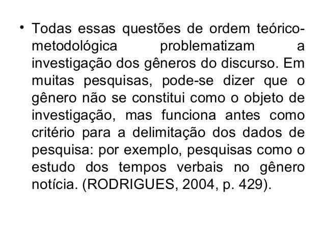 • Todas essas questões de ordem teórico-metodológica problematizam ainvestigação dos gêneros do discurso. Emmuitas pesquis...
