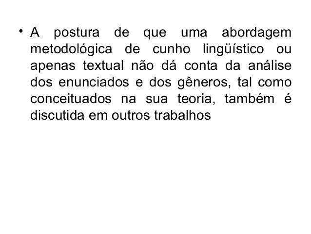 • A postura de que uma abordagemmetodológica de cunho lingüístico ouapenas textual não dá conta da análisedos enunciados e...