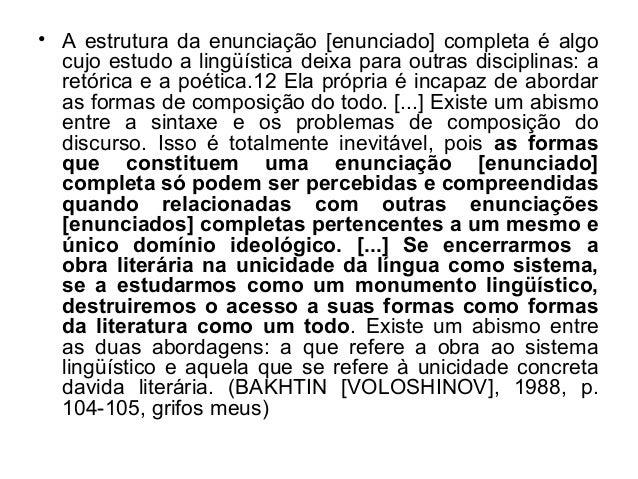 • A estrutura da enunciação [enunciado] completa é algocujo estudo a lingüística deixa para outras disciplinas: aretórica ...