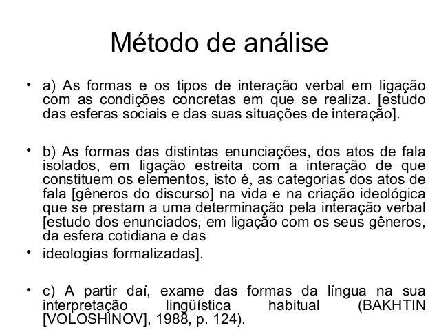 Método de análise• a) As formas e os tipos de interação verbal em ligaçãocom as condições concretas em que se realiza. [es...