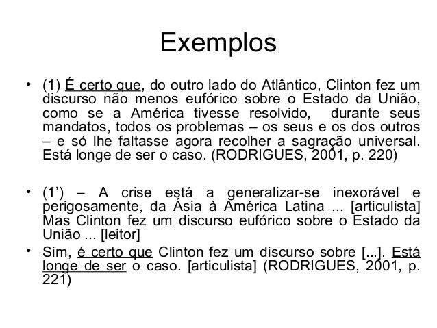 Exemplos• (1) É certo que, do outro lado do Atlântico, Clinton fez umdiscurso não menos eufórico sobre o Estado da União,c...