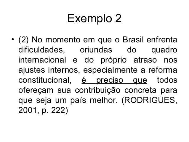 Exemplo 2• (2) No momento em que o Brasil enfrentadificuldades, oriundas do quadrointernacional e do próprio atraso nosaju...