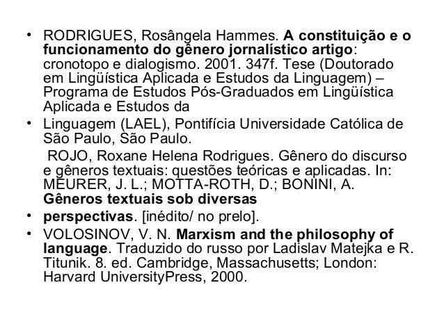 • RODRIGUES, Rosângela Hammes. A constituição e ofuncionamento do gênero jornalístico artigo:cronotopo e dialogismo. 2001....