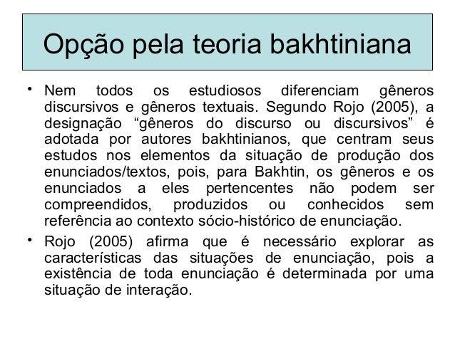 Opção pela teoria bakhtiniana• Nem todos os estudiosos diferenciam gênerosdiscursivos e gêneros textuais. Segundo Rojo (20...