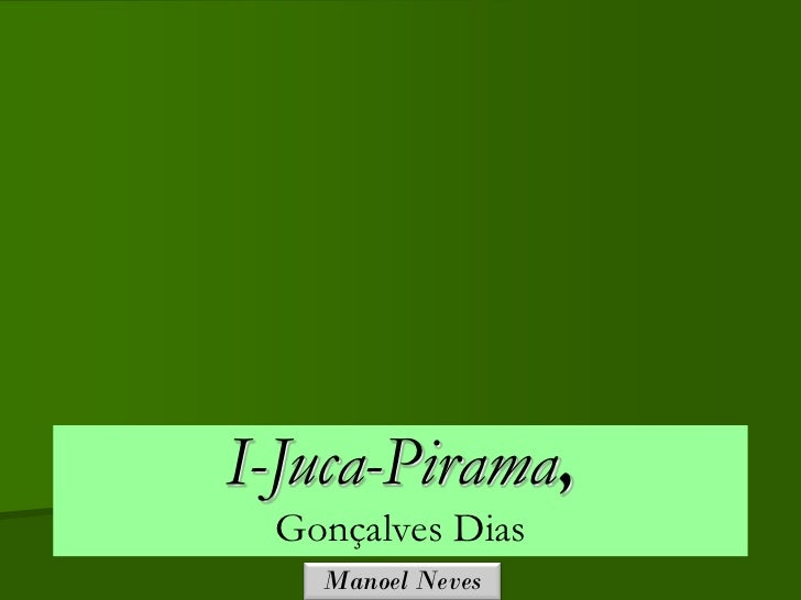 I-Juca-Pirama, Gonçalves Dias   Manoel Neves