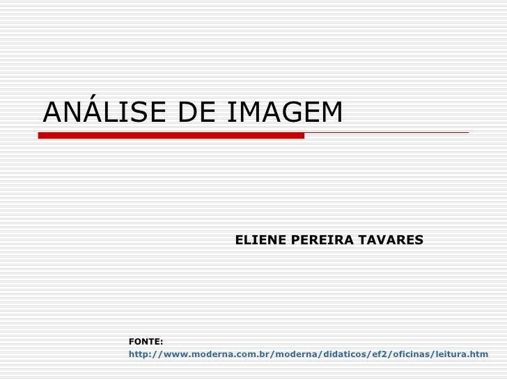 ANÁLISE DE IMAGEM FONTE:  http://www.moderna.com.br/moderna/didaticos/ef2/oficinas/leitura.htm ELIENE PEREIRA TAVARES