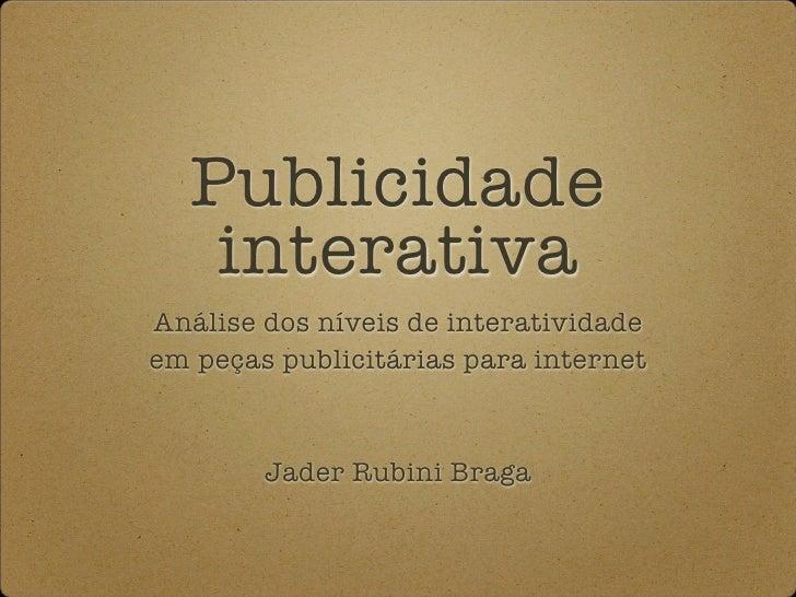 Publicidade     interativa Análise dos níveis de interatividade em peças publicitárias para internet            Jader Rubi...
