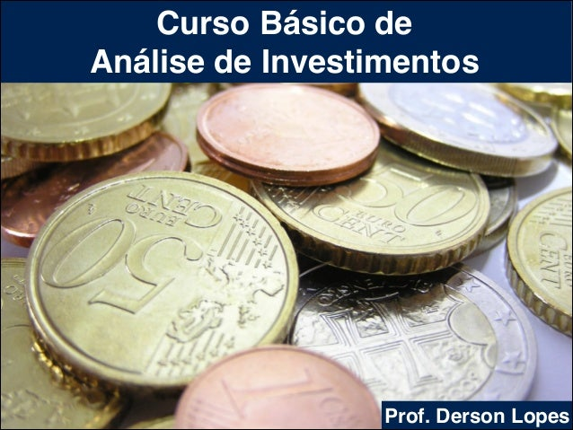 Curso Básico de ! Análise de Investimentos  Prof. Derson Lopes