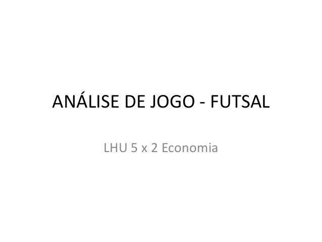 ANÁLISE DE JOGO - FUTSAL LHU 5 x 2 Economia