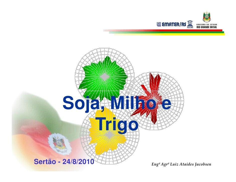 Soja, Milho e             Trigo Sertão - 24/8/2010   Engº Agrº Luiz Ataides Jacobsen