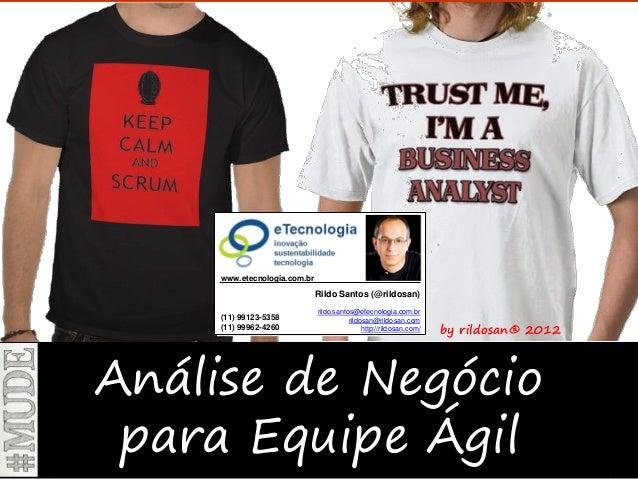 1Versão 6 | Jun 2013 AnálisedeNegócioparaEquipeÁgil rildo.santos@etecnologia.com.br | etecnologia.com.br | rildosan@rildos...