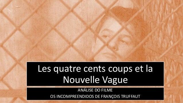 Les quatre cents coups et la  Nouvelle Vague  ANÁLISE DO FILME  OS INCOMPREENDIDOS DE FRANÇOIS TRUFFAUT