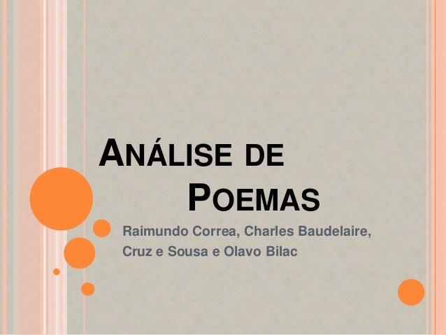 ANÁLISE DE    POEMAS Raimundo Correa, Charles Baudelaire, Cruz e Sousa e Olavo Bilac