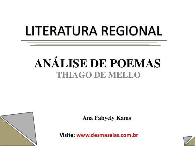 ANÁLISE DE POEMAS THIAGO DE MELLO Ana Fabyely Kams LITERATURA REGIONAL Visite: www.desmazelas.com.br