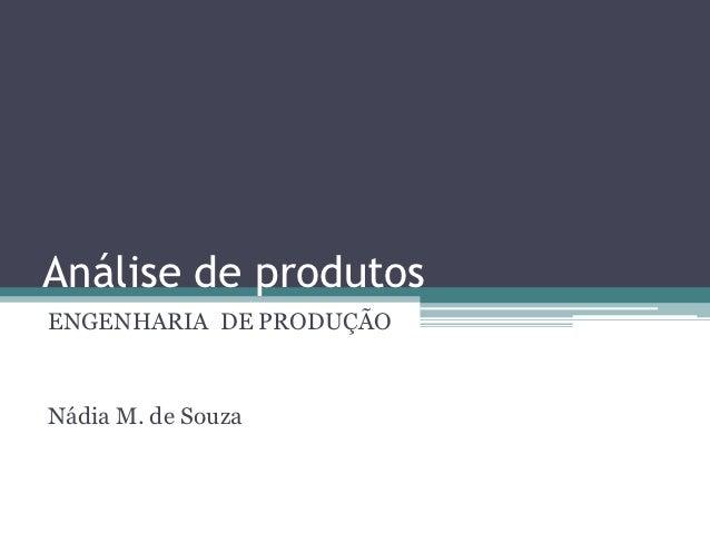 Análise de produtosENGENHARIA DE PRODUÇÃONádia M. de Souza