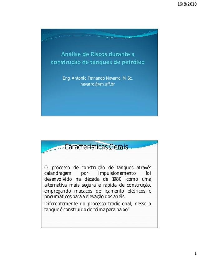16/8/2010  Eng. Antonio Fernando Navarro, M.Sc. navarro@vm.uff.br  Características Gerais O processo de construção de tanq...