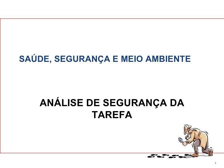 SAÚDE, SEGURANÇA E MEIO AMBIENTE   ANÁLISE DE SEGURANÇA DA            TAREFA                                   1