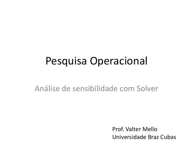Pesquisa Operacional Análise de sensibilidade com Solver Prof. Valter Mello Universidade Braz Cubas