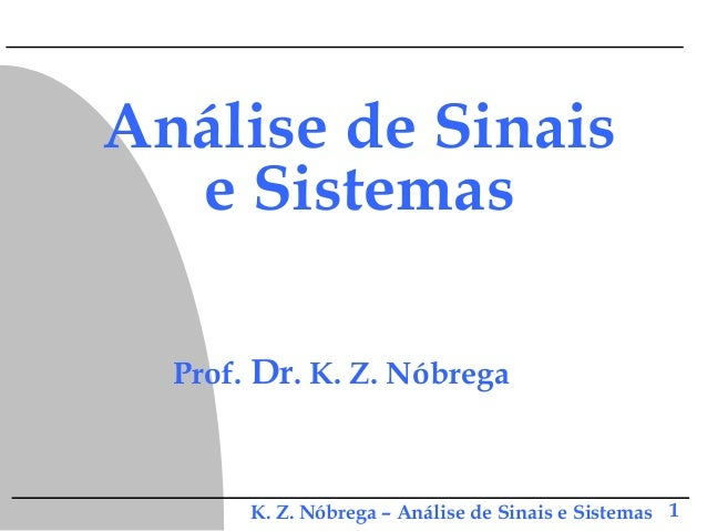 K. Z. Nóbrega – Análise de Sinais e Sistemas 1 Análise de Sinais e Sistemas Prof. Dr. K. Z. Nóbrega