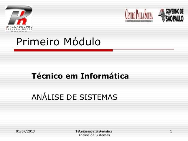 Primeiro Módulo Técnico em Informática ANÁLISE DE SISTEMAS Técnico em Informática Análise de Sistemas 01/07/2013 1Análise ...