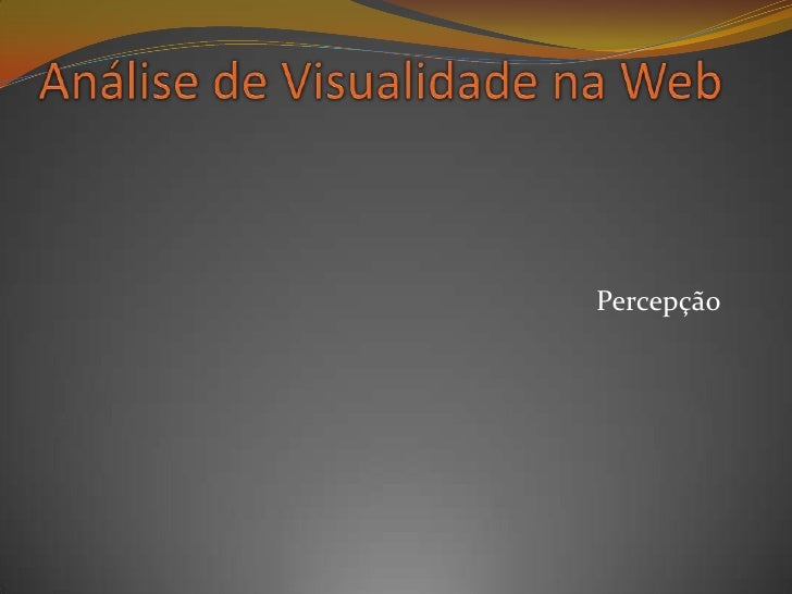 Percepção<br />Análise de Visualidade na Web<br />