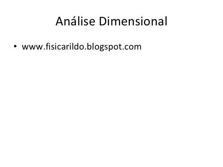 Análise Dimensional <ul><li>www.fisicarildo.blogspot.com </li></ul>
