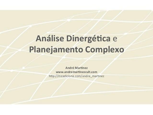 Análise Dinergé-ca e Planejamento Complexo                                 André Mar-nez           www.and...