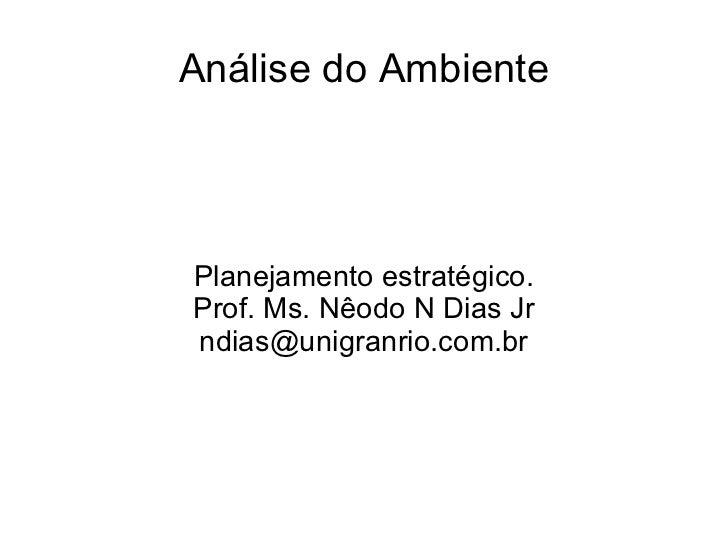 Análise do Ambiente Planejamento estratégico. Prof. Ms. Nêodo N Dias Jr [email_address]
