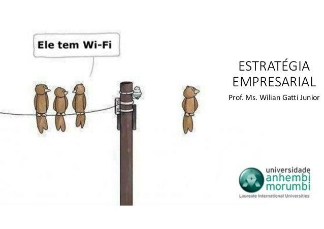 Prof. Ms. Wilian Gatti Junior ESTRATÉGIA EMPRESARIAL