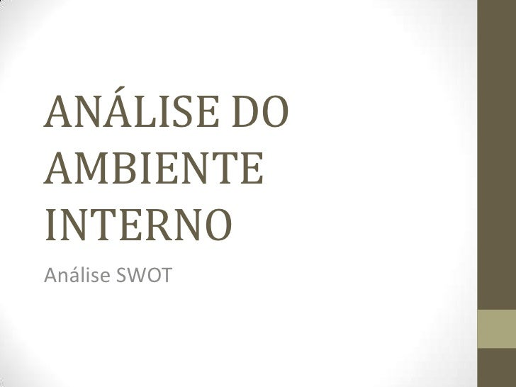 ANÁLISE DO AMBIENTE INTERNO<br />Análise SWOT<br />