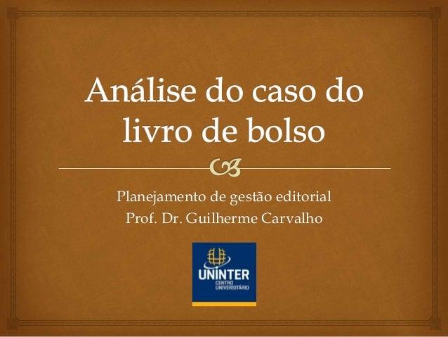 Planejamento de gestão editorial Prof. Dr. Guilherme Carvalho
