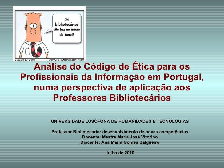 Análise do Código de Ética para os Profissionais da Informação em Portugal, numa perspectiva de aplicação aos Professores ...