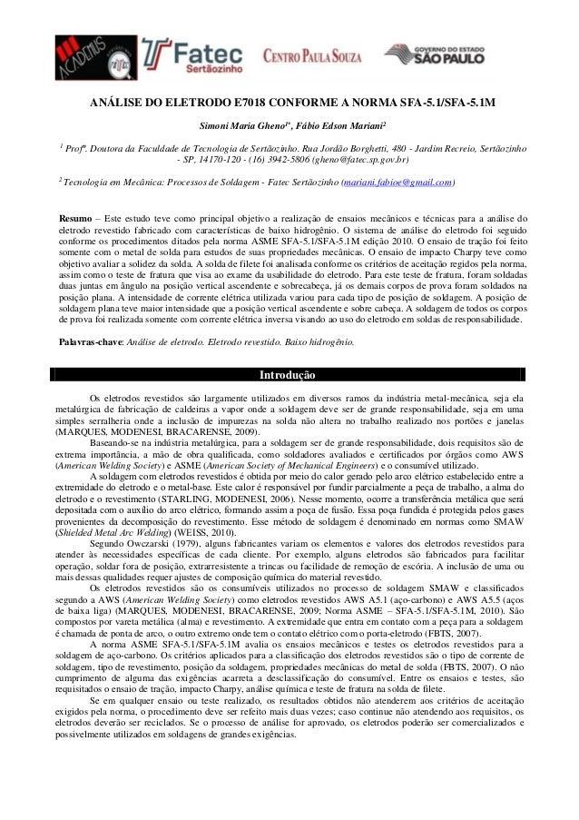 ANÁLISE DO ELETRODO E7018 CONFORME A NORMA SFA-5.1/SFA-5.1M Simoni Maria Gheno1* , Fábio Edson Mariani2 1 Profª. Doutora d...