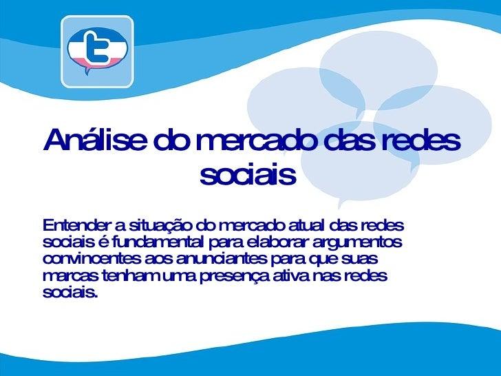 Análise do mercado das redes sociais  Entender a situação do mercado atual das redes sociais é fundamental para elaborar a...