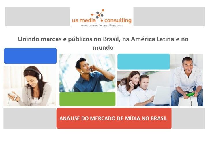 Unindo marcas e públicos no Brasil, na América Latina e no                        mundo              ANÁLISE DO MERCADO DE...