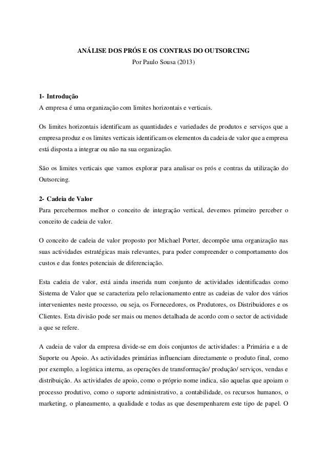 ANÁLISE DOS PRÓS E OS CONTRAS DO OUTSORCING Por Paulo Sousa (2013) 1- Introdução A empresa é uma organização com limites h...