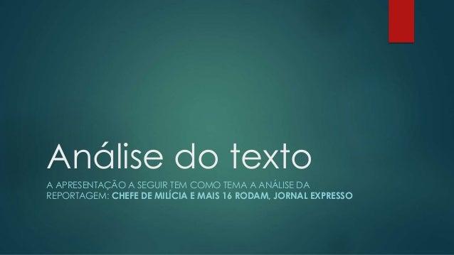 Análise do texto A APRESENTAÇÃO A SEGUIR TEM COMO TEMA A ANÁLISE DA REPORTAGEM: CHEFE DE MILÍCIA E MAIS 16 RODAM, JORNAL E...