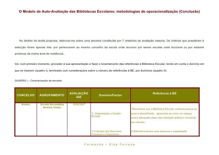 O Modelo de Auto-Avaliação das Bibliotecas Escolares: metodologias de operacionalização (Conclusão)        No âmbito da ta...