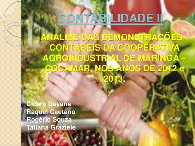 CONTABILIDADE II ANALISE DAS DEMONSTRAÇÕES CONTÁBEIS DA COOPERATIVA AGROINDUSTRIAL DE MARINGÁ – COCAMAR, NOS ANOS DE 2012 ...