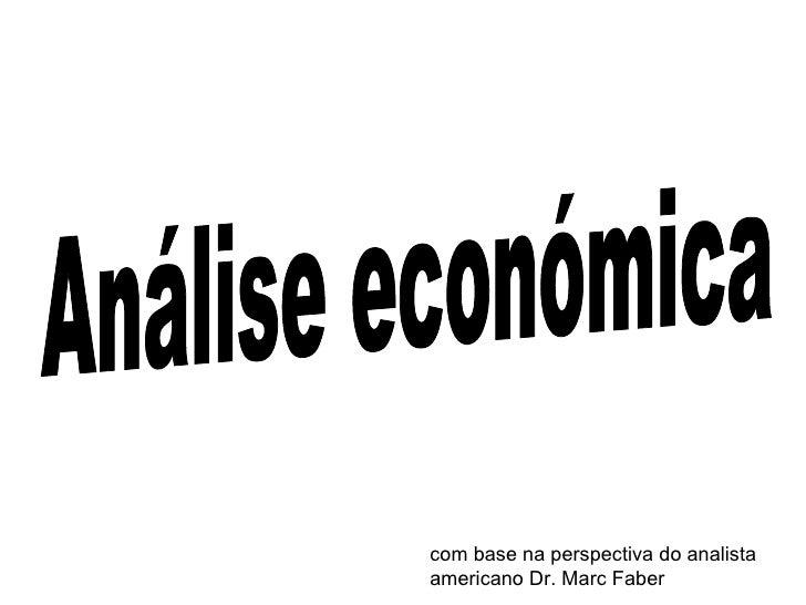 Análise económica com base na perspectiva do analista americano Dr. Marc Faber