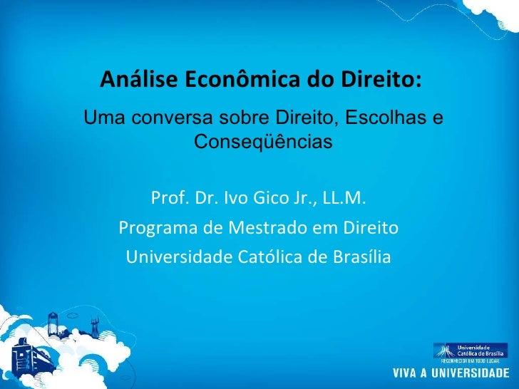 Análise Econômica do Direito: Prof. Dr. Ivo Gico Jr., LL.M. Programa de Mestrado em Direito Universidade Católica de Brasí...