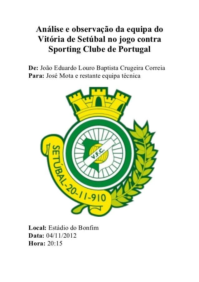 Análise e observação da equipa do  Vitória de Setúbal no jogo contra     Sporting Clube de PortugalDe: João Eduardo Louro ...