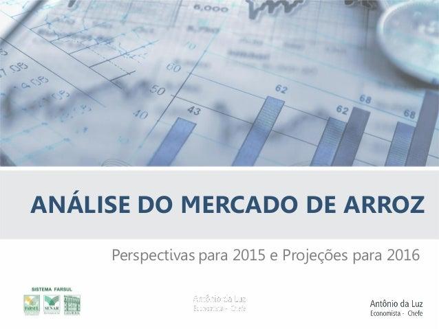 Perspectivas para 2015 e Projeções para 2016 ANÁLISE DO MERCADO DE ARROZ