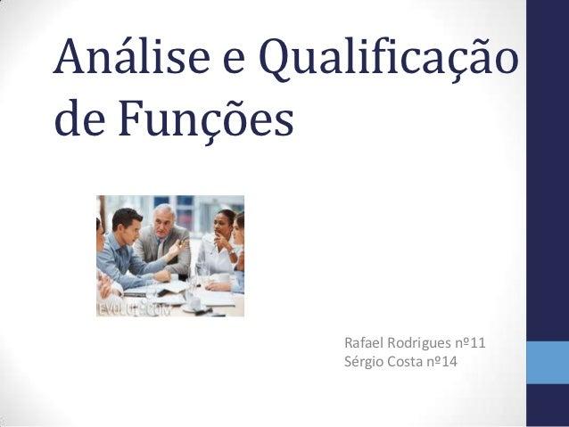 Análise e Qualificaçãode Funções             Rafael Rodrigues nº11             Sérgio Costa nº14