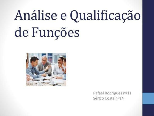 Análise e Qualificação de Funções Rafael Rodrigues nº11 Sérgio Costa nº14