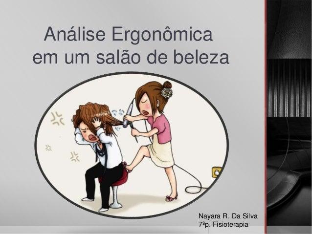 Análise Ergonômica em um salão de beleza Nayara R. Da Silva 7ºp. Fisioterapia