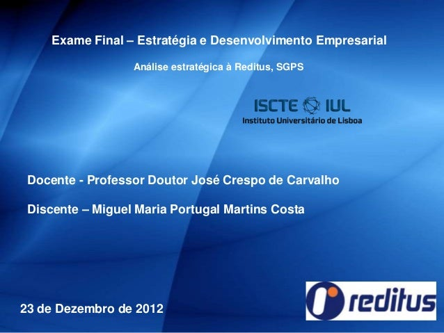 Exame Final – Estratégia e Desenvolvimento Empresarial                  Análise estratégica à Reditus, SGPS Docente - Prof...